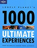 Lonely Planet's 1000 Ultimate Experiences (Lonely Planet 1000 Ultimate Experiences)
