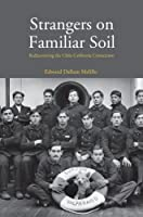 Strangers on Familiar Soil: Rediscovering the Chile-California Connection (Yale Agrarian Studies Series)