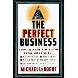 PERFECT BUSINESS: How to Make a Million from Home with No Payroll, No Employee Headaches, No Debts and No Sleepless Nights