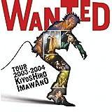 WANTED TOUR 2003-2004 KIYOSHIRO IMAWANO (WANTED TOUR 2003-2004Ver.)(Live)