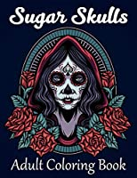 Sugar Skulls Adult Coloring Book: 52 Intricate Featuring Fun Day of the Dead Sugar Skulls Designs for Stress Relief and Relaxation
