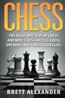 Chess: The Right Way to Play Chess and Win - Chess Tactics Chess Openings and Chess Strategies [並行輸入品]