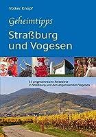 Geheimtipps - Strassburg und Vogesen: 55 ungewoehnliche Reiseziele in Strassburg und den angrenzenden Vogesen