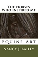 The Horses Who Inspired Me: Equine Art