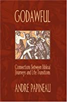 Godawful: Connections Between Biblical Journeys And Life Transitions