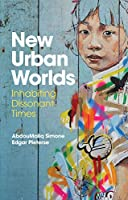 New Urban Worlds: Inhabiting Dissonant Times