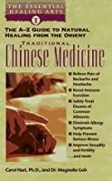 Traditional Chinese Medicine: The A-Z Guide to Natural Healing from the Orient (The Essential Healing Arts Series)