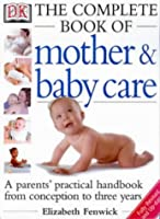 DK Complete Book of Mother and Baby Care (The)