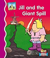 Jill and the Giant Spill (First Rhymes)