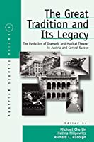 The Great Tradition and Its Legacy: The Evolution of Dramatic and Musical Theater in Austria and Central Europe (Austrian and Habsburg Studies)