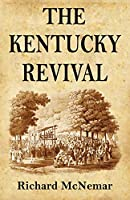 The Kentucky Revival: A Short History Of the Late Extraordinary Out-Pouring of the Spirit of God, In the Western States of America, Agreeably to Scripture-Promises, and Prophecies Concerning the Latter Day