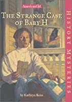 The Strange Case of Baby H (American Girl History Mysteries)