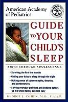 American Academy of Pediatrics Guide to Your Child's Sleep: Birth Through Adolescence