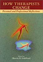 How Therapists Change: Personal And Professional Reflections
