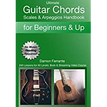 Ultimate Guitar Chords, Scales & Arpeggios Handbook: 240-Lesson, Step-By-Step Guitar Guide, Beginner to Advanced Levels (Book & Videos)