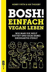 Bosh! Einfach vegan leben: Wie man die Welt rettet und sich dabei großartig fühlt Perfect Paperback