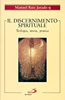 Il discernimento spirituale. Teologia, storia, pratica