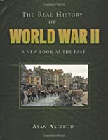 The Real History of World War II: A New Look at the Past