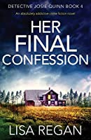 Her Final Confession: An absolutely addictive crime fiction novel (Detective Josie Quinn)