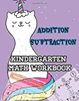Addition Subtraction: Kindergarten Math Workbook, Easy and Fun Math Activity Book for Kids and Preschool.