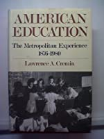 American Education: The Metropolitan Experience, 1876-1980
