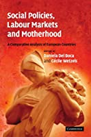 Social Policies, Labour Markets and Motherhood: A Comparative Analysis of European Countries