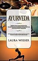 Ayurveda - Koerper und Geist durch die traditionelle indische Heilkunst ins Gleichgewicht bringen: Erfahren Sie, wie Sie durch gesunde Ernaehrung abnehmen,entgiften und ihren Stoffwechsel optimieren