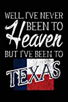 Well, I've Never Been to Heaven But I've Been to Texas: Travel Journal Notebook Texas