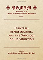 Universal Representation, and the Ontology of Individuation (Proceedings of the Society for Medieval Logic and Metaphysics)