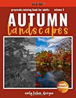Autumn Landscape Grayscale Coloring Book: Landscape Grayscale Coloring Book For Adults With Color Guide   Autumn Coloring Book For Adults Relaxation   Beautiful Unique Mountains Waterfalls Trees & More! Images Photo Coloring  Beginner to Expert Colorist (Grayscale Coloring Book Landscapes)