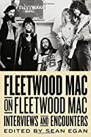 Fleetwood Mac on Fleetwood Mac: Interviews and Encounters (Musicians in Their Own Words) by Sean Egan(2016-07-01)