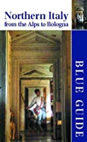 Blue Guide Northern Italy: From the Alps to Bologna (Blue Guides)