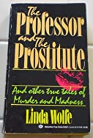 The Professor and the Prostitute And Other True T