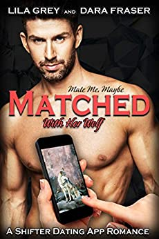 Matched with Her Wolf: A Shifter Dating App Romance (Mate Me, Maybe Book 1) by [Grey, Lila, Fraser, Dara]
