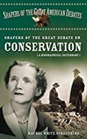 Shapers Of The Great Debate On Conservation: A Biographical Dictionary (Shapers of the Great American Debates)