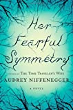 Her Fearful Symmetry A Novel by Niffenegger Audrey [Scribner 2009] (Hardcover)