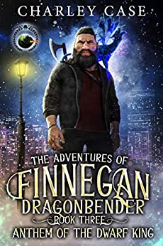 Anthem Of The Dwarf King (The Adventures of Finnegan Dragonbender Book 3) by [Case, Charley, Carr, Martha, Anderle, Michael]