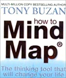 How to Mind Map: Make the Most of Your Mind and Learn to Create, Organize and Plan