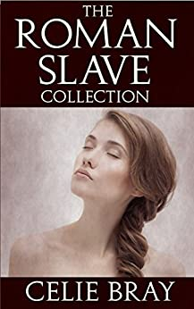 The Roman Slave Collection by [Bray, Celie]