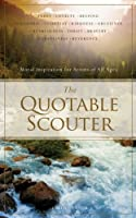 The Quotable Scouter: Moral Inspiration for Scouts of All Ages