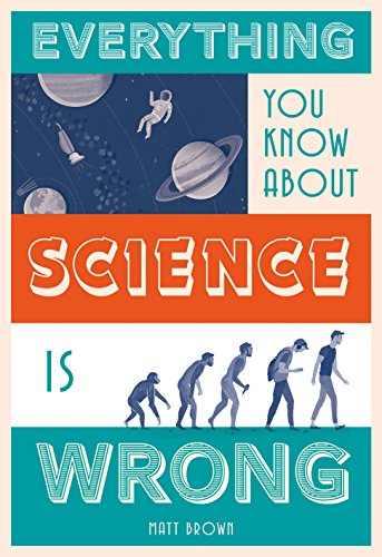 Download Everything You Know About Science Is Wrong (Everything You Know Is Wrong) 1849944024