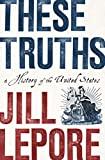 Best アメリカJournalisms - These Truths: A History of the United States Review