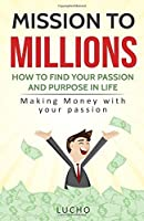 Mission to Millions : How to find your passion and purpose in life: Making money with your passion [並行輸入品]