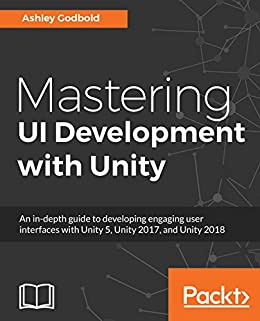 [Godbold, Ashley]のMastering UI Development with Unity: An in-depth guide to developing engaging user interfaces with Unity 5, Unity 2017, and Unity 2018 (English Edition)