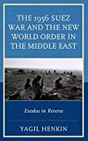 The 1956 Suez War and the New World Order in the Middle East: Exodus in Reverse