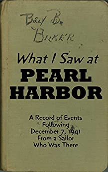 What I Saw at Pearl Harbor: A Record of Events Following December 7, 1941 From a Sailor Who Was There by [Baker, Bill]