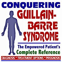 2009 Conquering Guillain-Barre Syndrome (GBS) - The Empowered Patient's Complete Reference - Diagnosis Treatment Options Prognosis (Two CD-ROM Set) [並行輸入品]