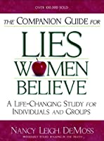The Companion Guide for Lies Women Believe: A Life-changing Study for Groups or Individuals