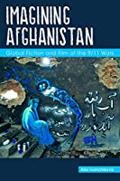 Imagining Afghanistan: Global Fiction and Film of the 9/11 Wars (Comparative Cultural Studies)
