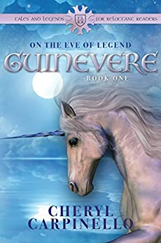 Guinevere: On the Eve of Legend (Tales and Legends for Reluctant Readers Book 1) by [Carpinello, Cheryl]